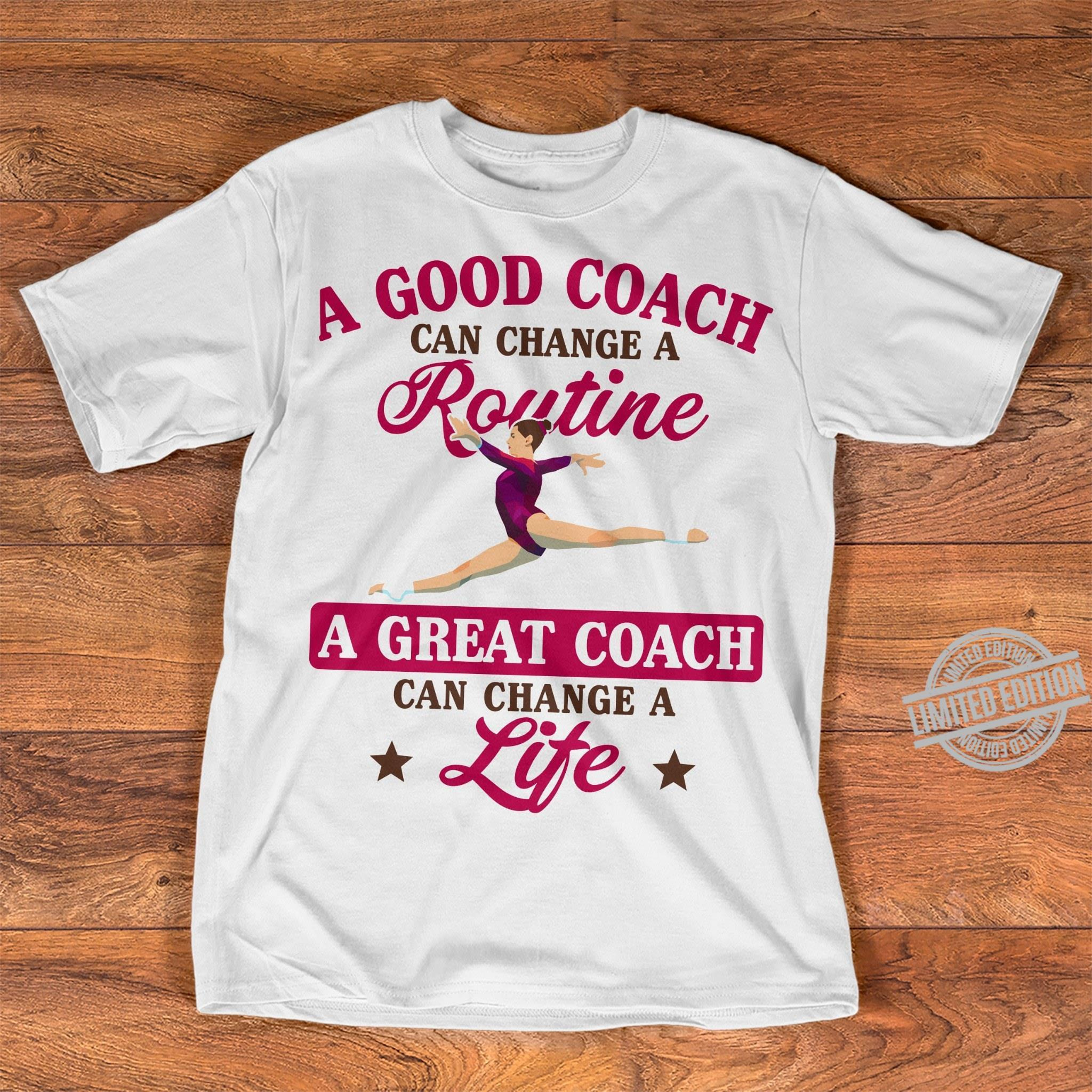 A good coach routine a great coach can change a life shirt