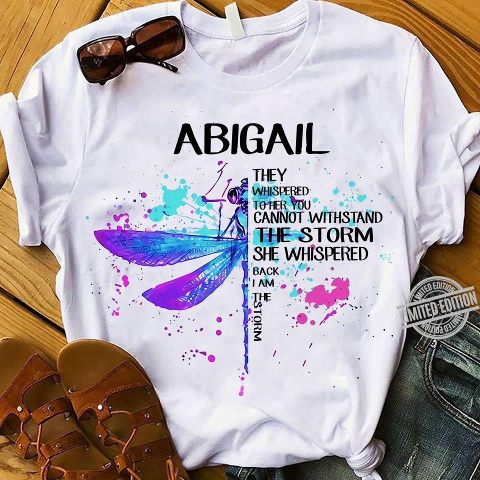 Abigail They Whispered To Her You Cannot Withstand The Storm She Whispered Back I Am The Storm Shirt