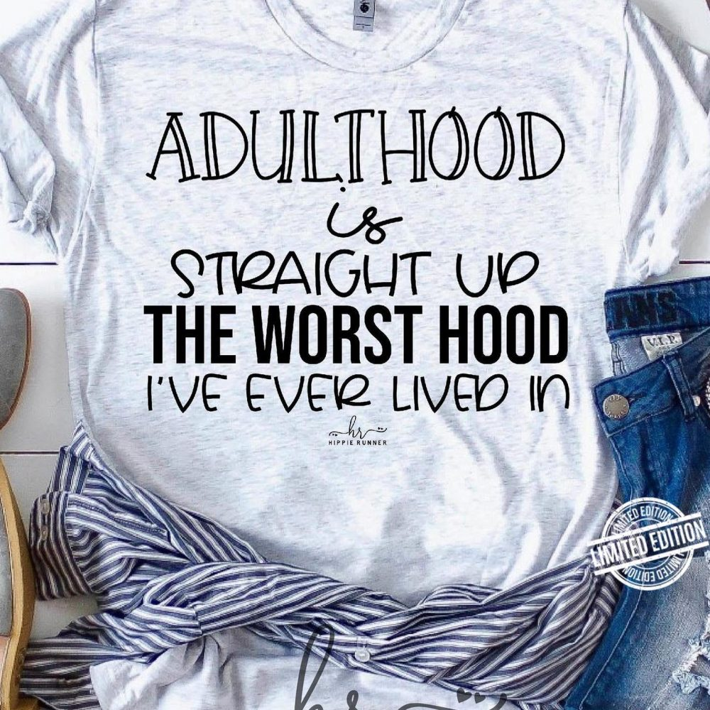 Adulthood Is Straight Up the Worst Hoos I've Ever Lived in Shirt