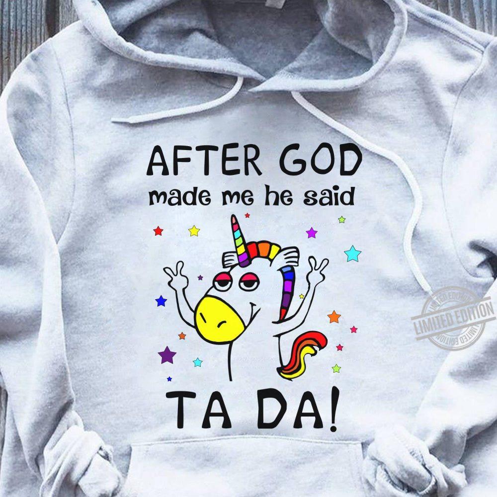 After God Made Me He Said Ta Da Unicorn Shirt