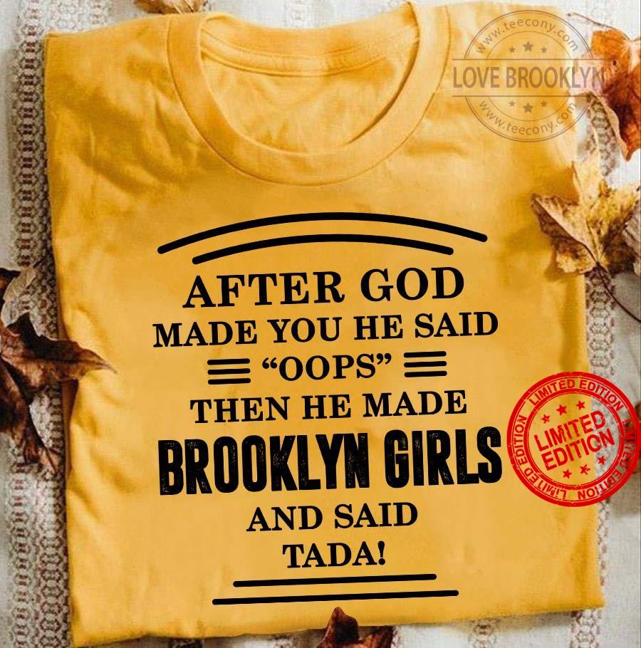 After God Made You He Said OOPS Then He Made Brooklyn Girls And Said Tada Shirt