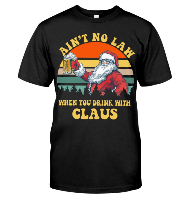 Ain't No Law When You Drink With Claus Shirt