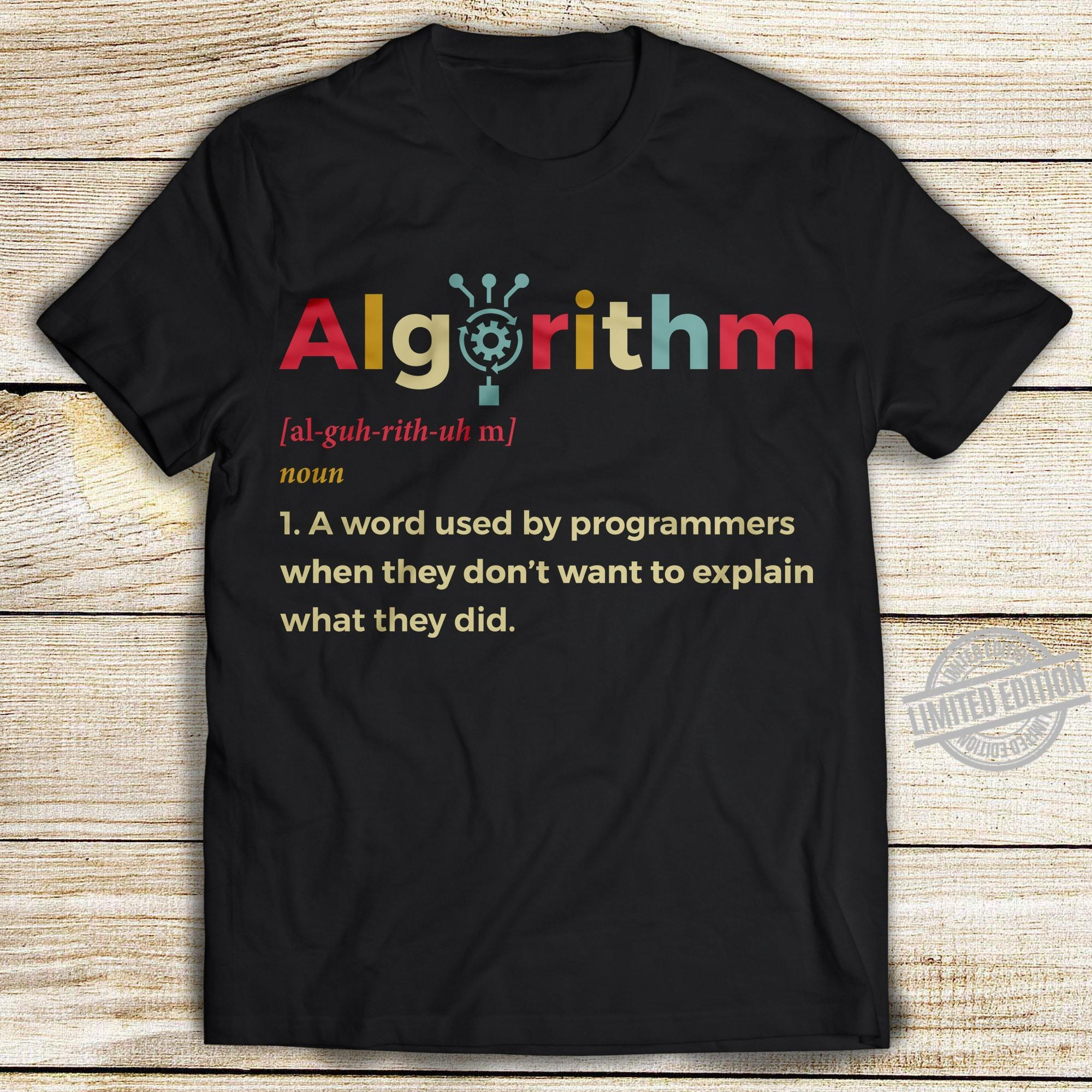 Algorithm a word used by programmers when they don't want to explain what they did shirt