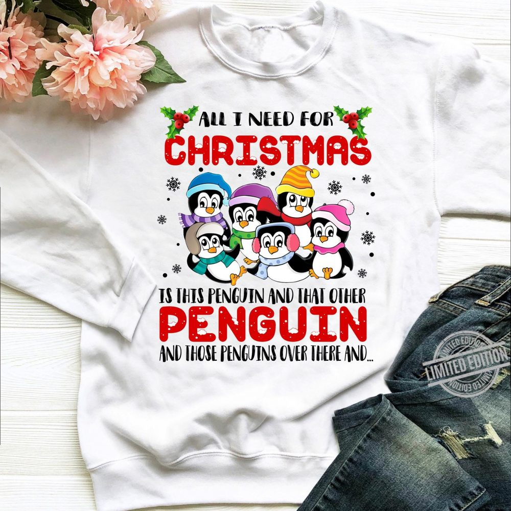 All I Need For Christmas Is This Penguin And That Other Penguin Shirt
