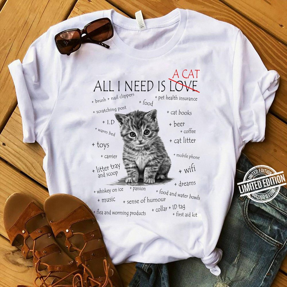 All I Need I A Cat Shirt