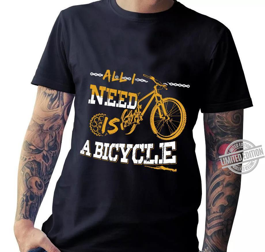 All I Need Is A Bicycle Shirt