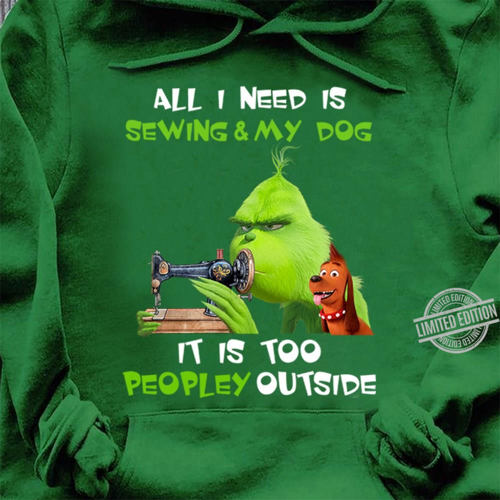 All I Need Is Sewing And My Dog It's Too Peopley Outside Shirt
