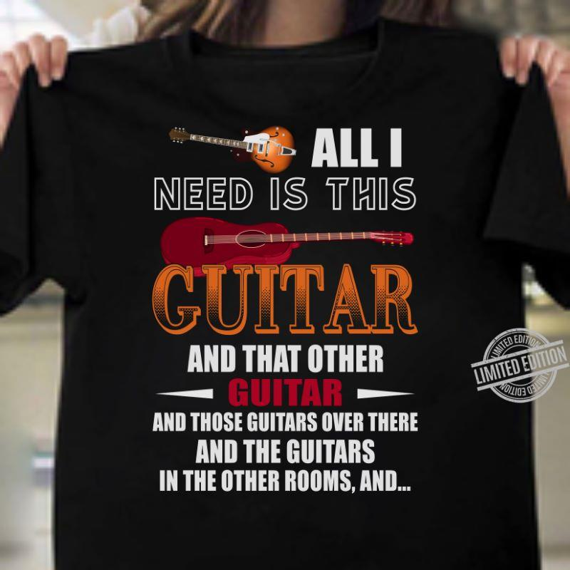 All I Need Is This Guitar And That Other Guitar Shirt
