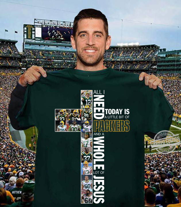 All I Need Today Is A Little Bit Of PAckers Shirt