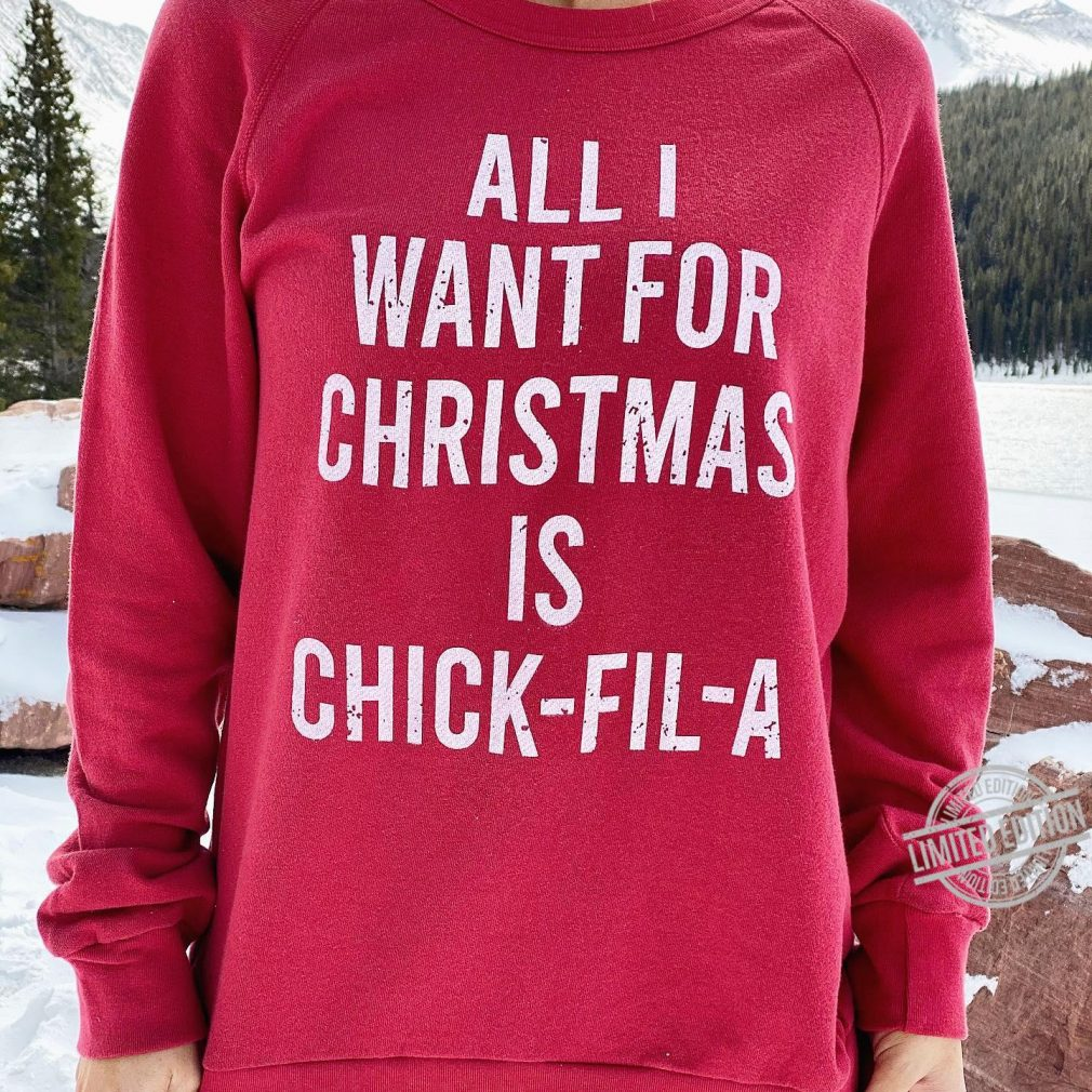 All I Want For Christmas Is Chick Fil A Shirt