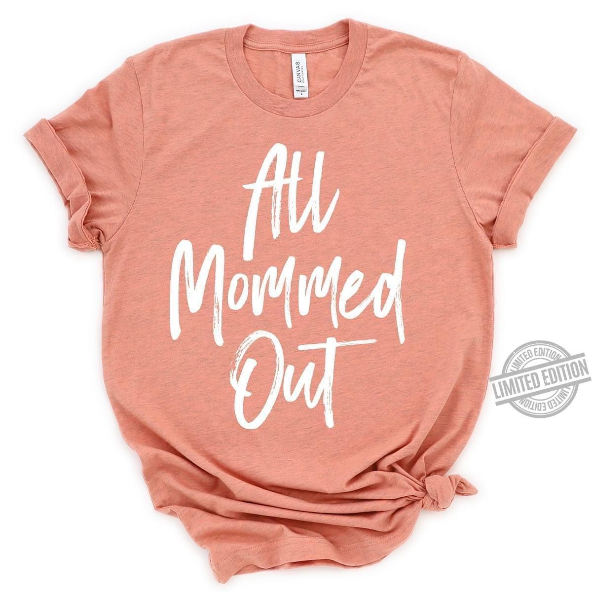 All Mommed Out Shirt