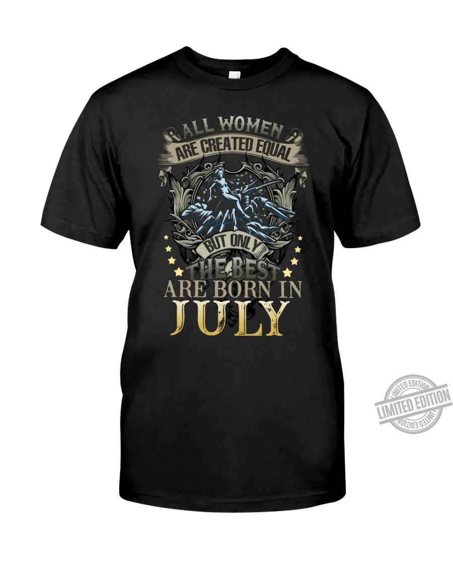 All Women Are Created Equal But Only The Best Are Born In July Shirt