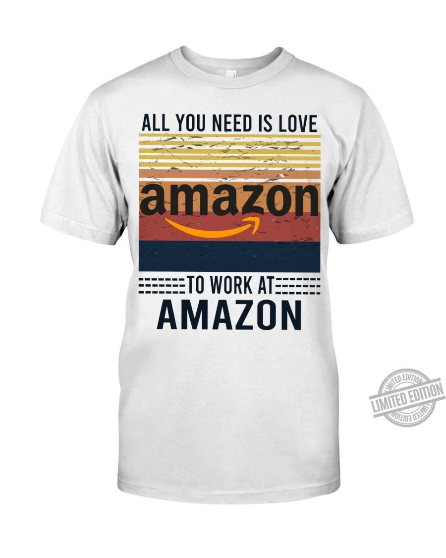 All You Need Is Love Amazon To Work At Amazon Shirt