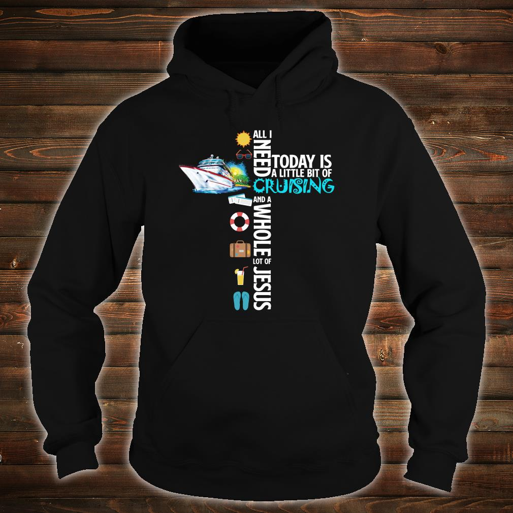 All i need today is a little bit of cruising and a whole lot of Jesus shirt hoodie