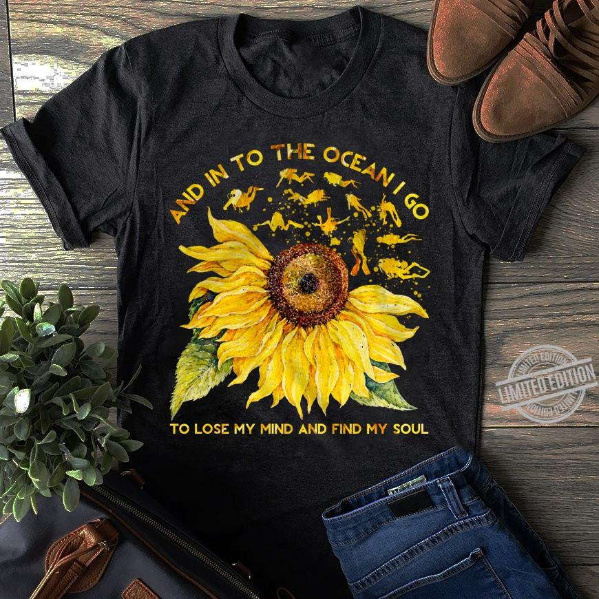 And In To The Ocean Go To Lose My Mind Shirt