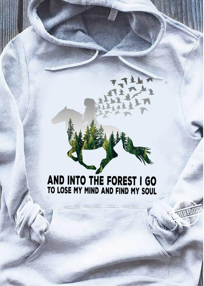 And into the forest i go to lode my mind and find my soul Shirt