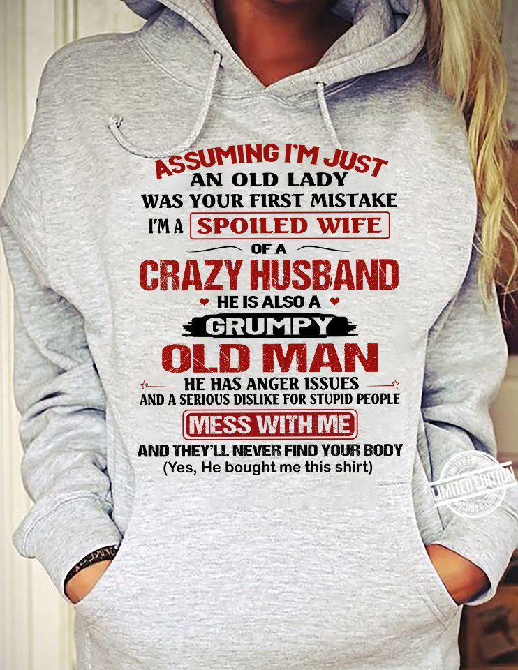 Assuming I'm Just An Old Lady Was Your First Mistake I'm A Spoiled Wife Of A Crazy Husband He is Also A Grumpy Old Man Shirt