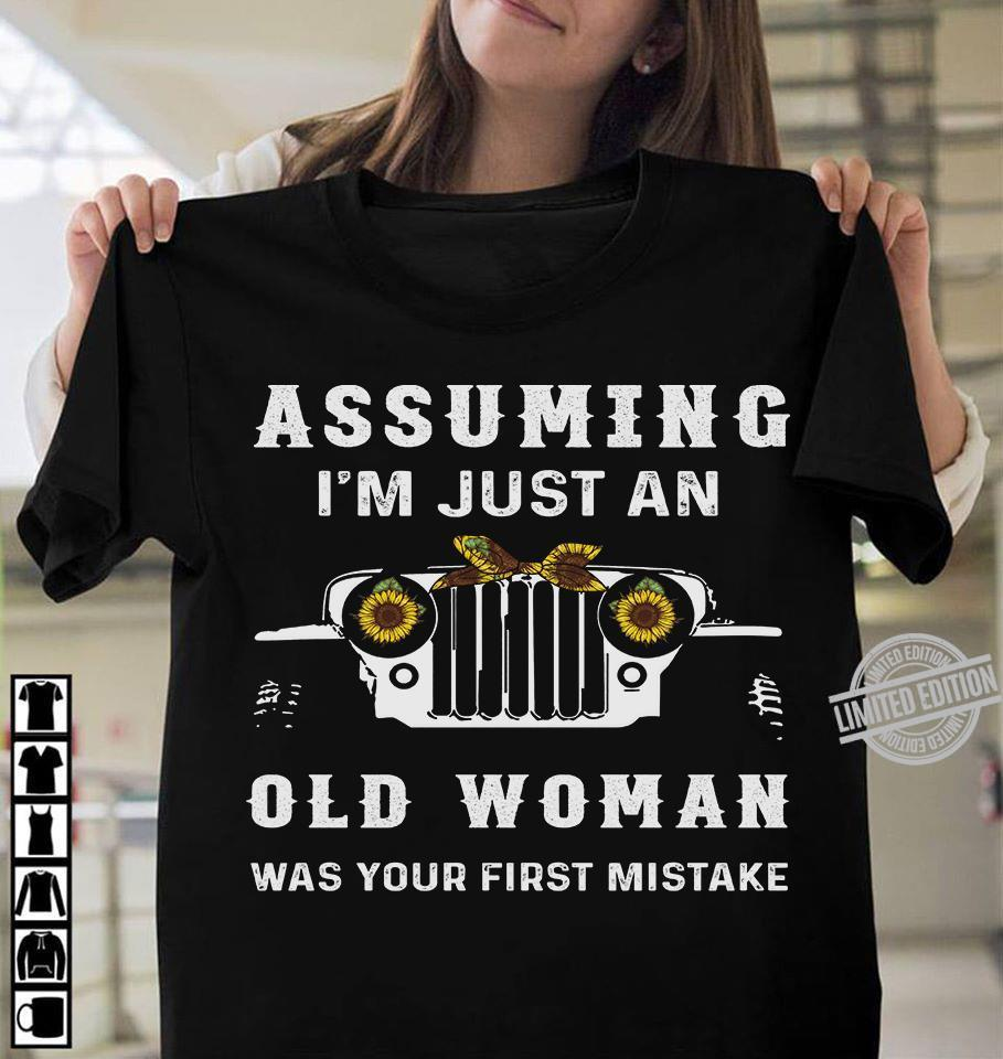 Assuming I'm Just An Old Woman Was Your First Mistake Shirt