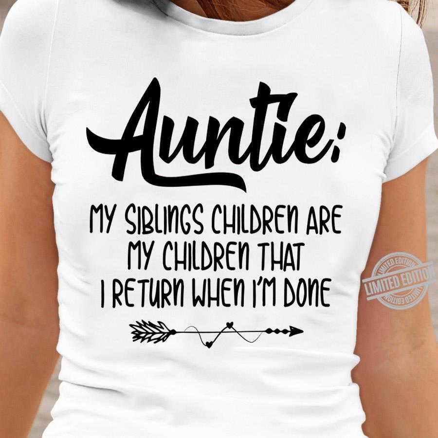 Auntie My Siblings Children Are My Children That I Return When I'm Done Shirt