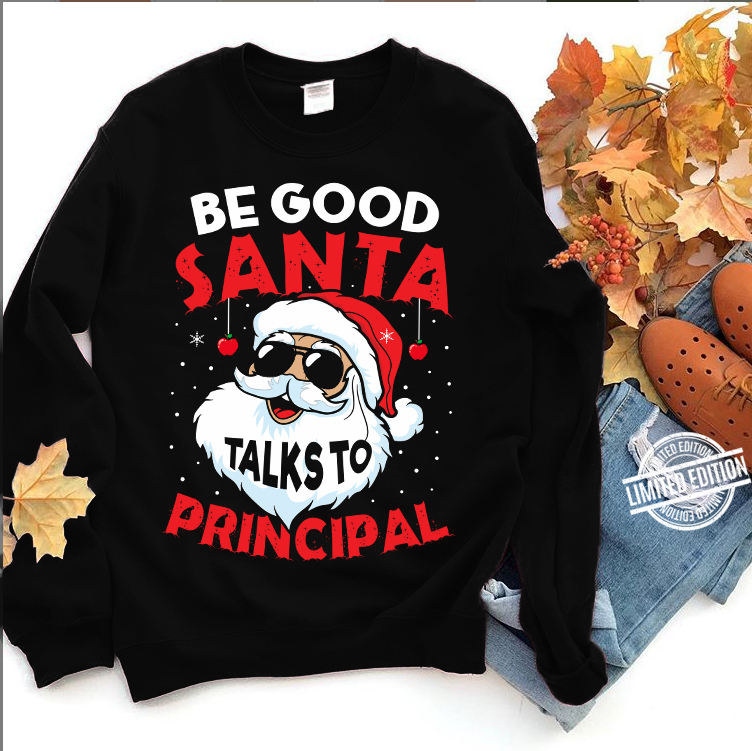 Be Good Santa Talks To Principal Shirt