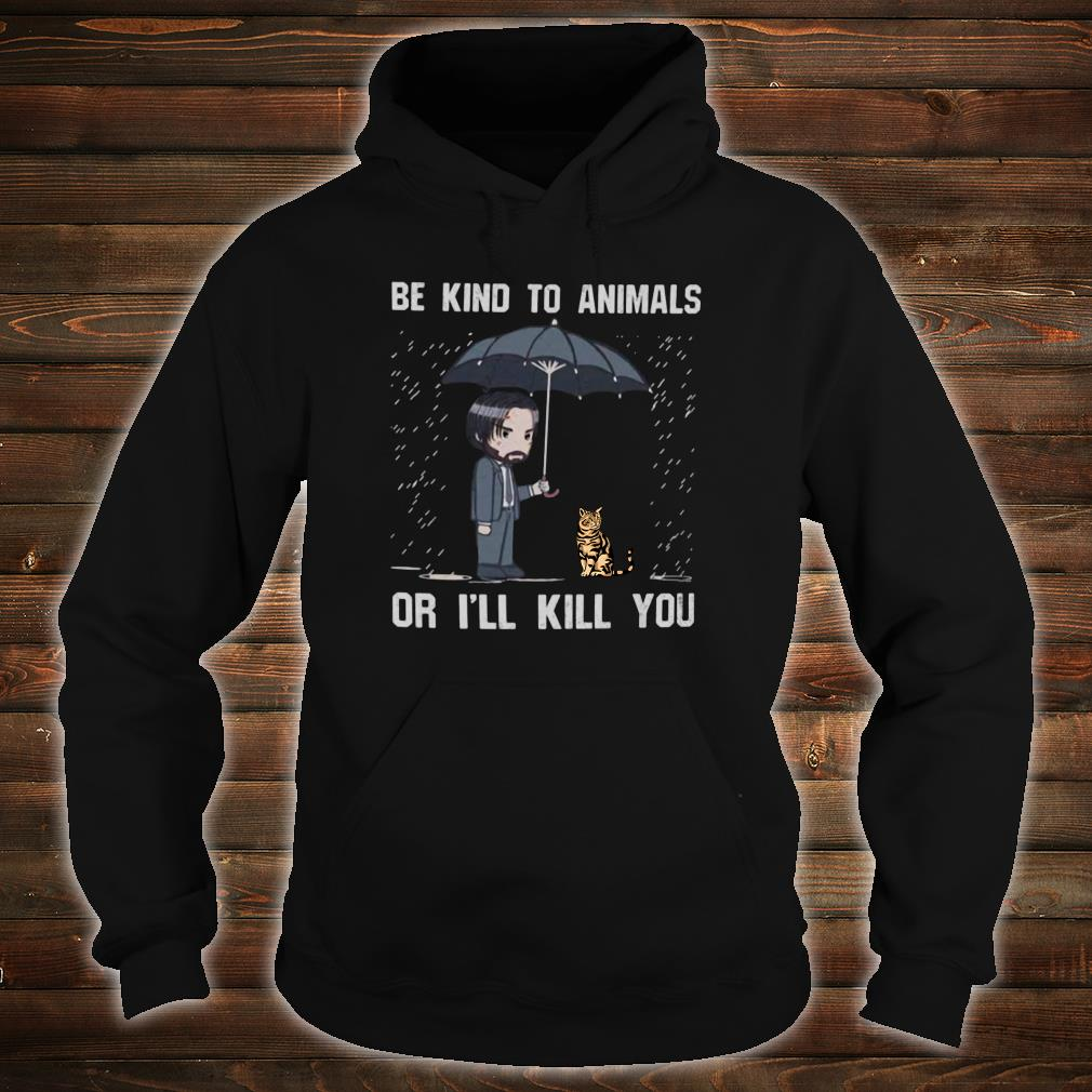 Be kind to animals or i'll kill you shirt hoodie