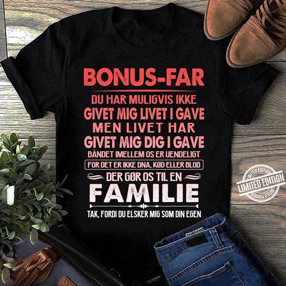 Bonus Far Du Har Muligvis Ikke Givet Mig Livet I Gave Men Livet Har Givet Mig Dig I Gave Familie Shirt