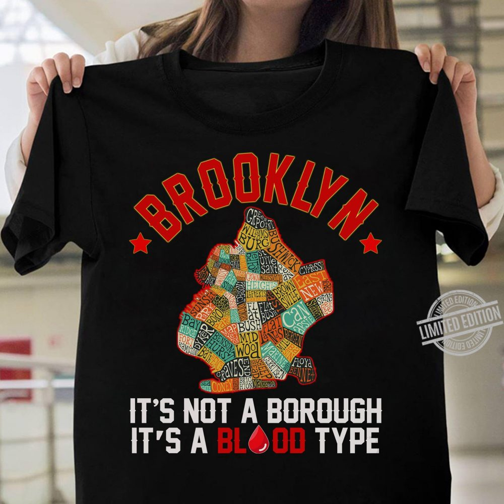 Brooklyn It's Not A Borough It's A Blood Type Shirt