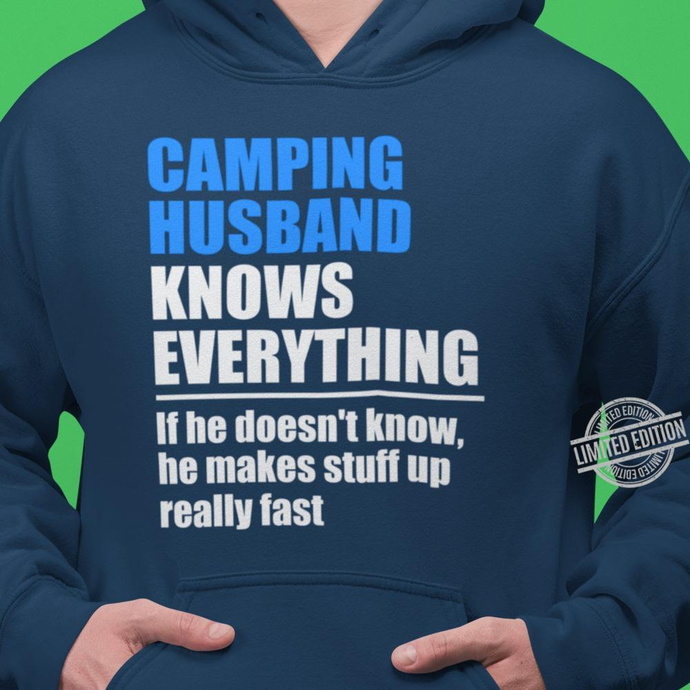 Camping Husband Knows Everything If He Doesn't Know He Makes Stuff Up Really Fast Shirt