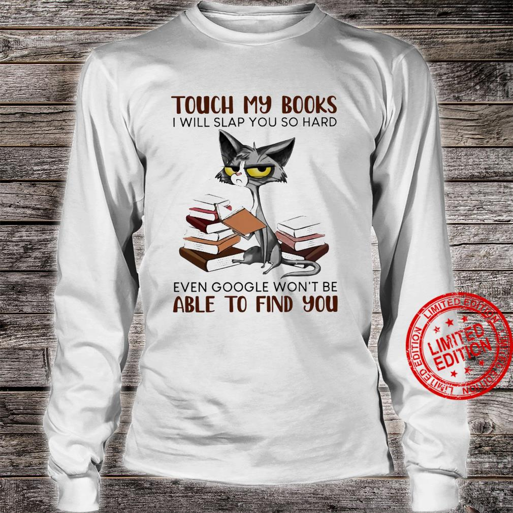 Cat Touch My Books I Will Slap You So Hard Even Google Won't Be Able To Find You Shirt long sleeved