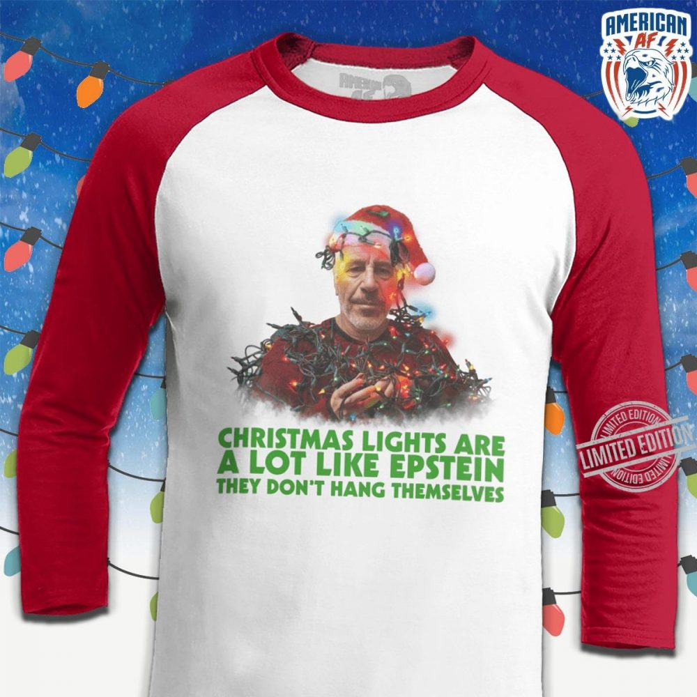 Christmas Lights Are A Lot Like Epsteiin They Don't Hang Themselves Shirt