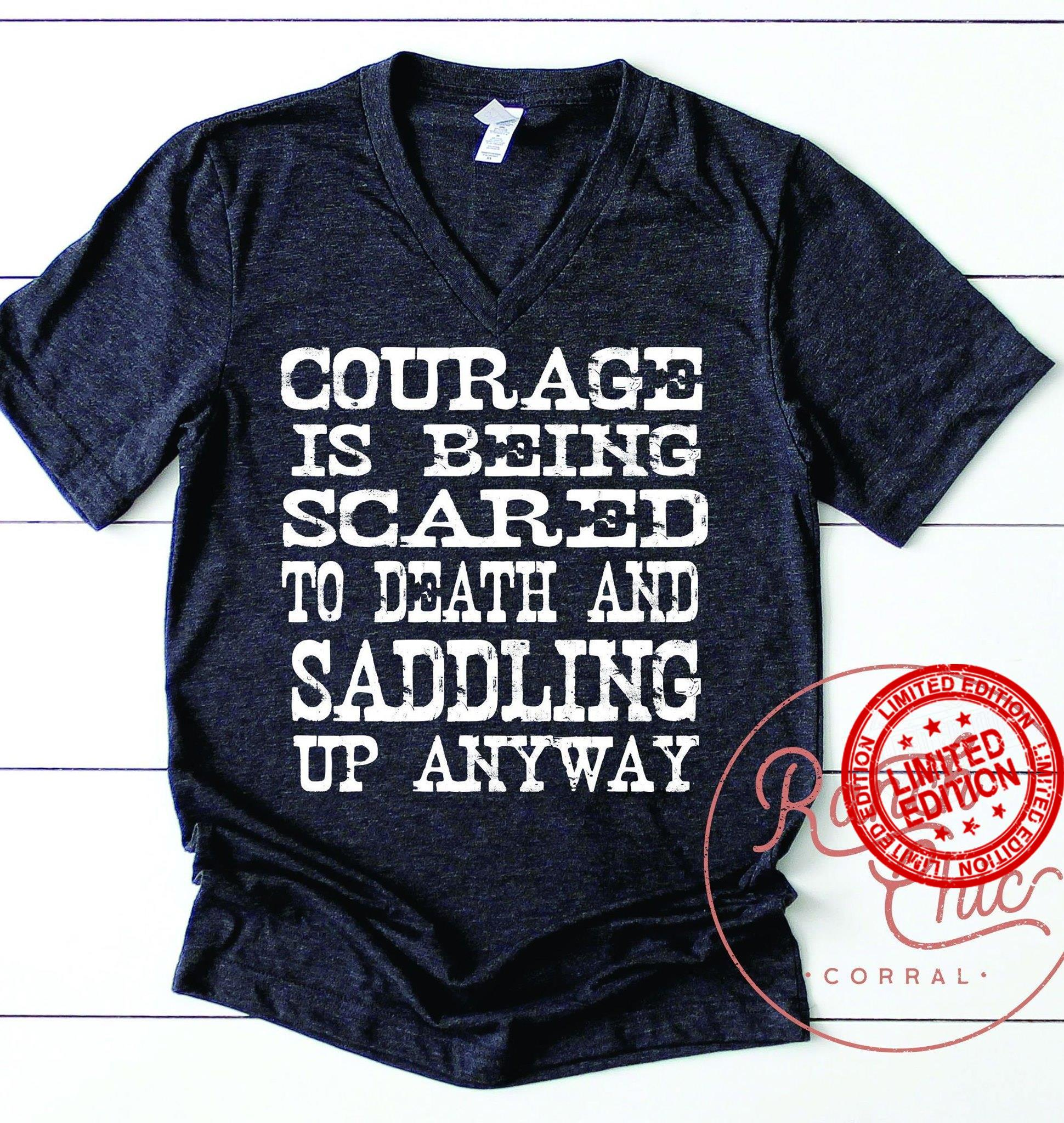 Courage Is Being Scared To Death And Saddling Up Anyway Shirt