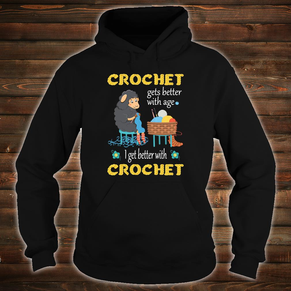 Crochet gets better with age i get better with crochet shirt hoodie