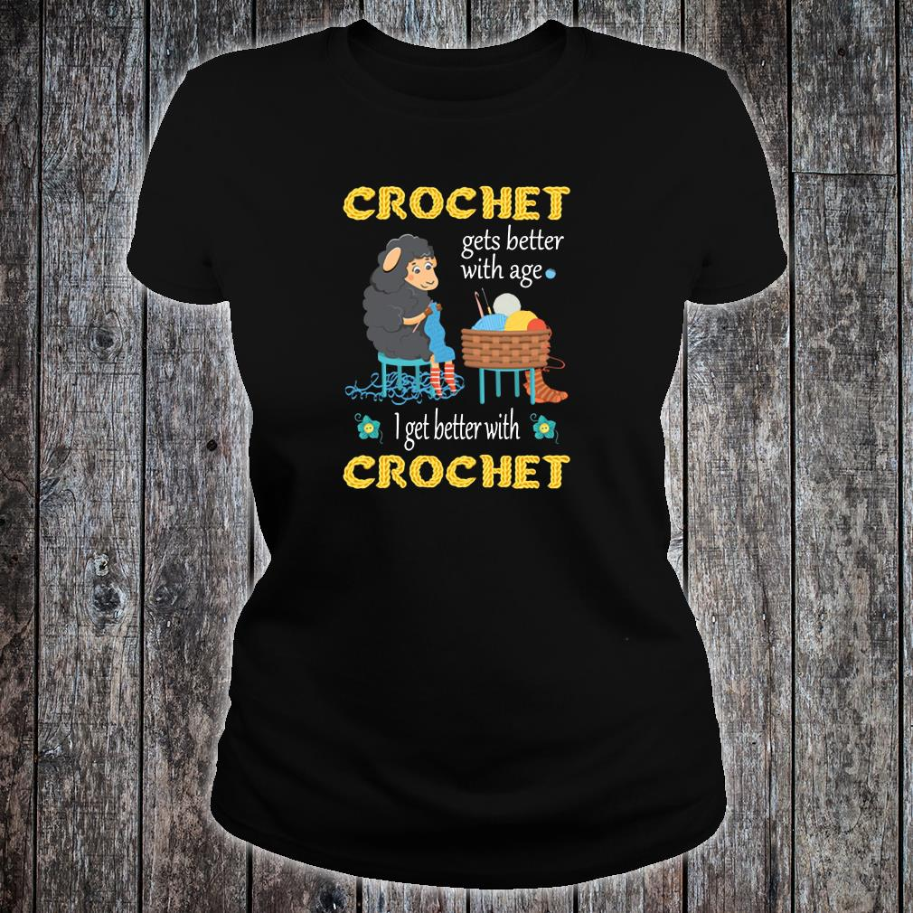 Crochet gets better with age i get better with crochet shirt ladies tee