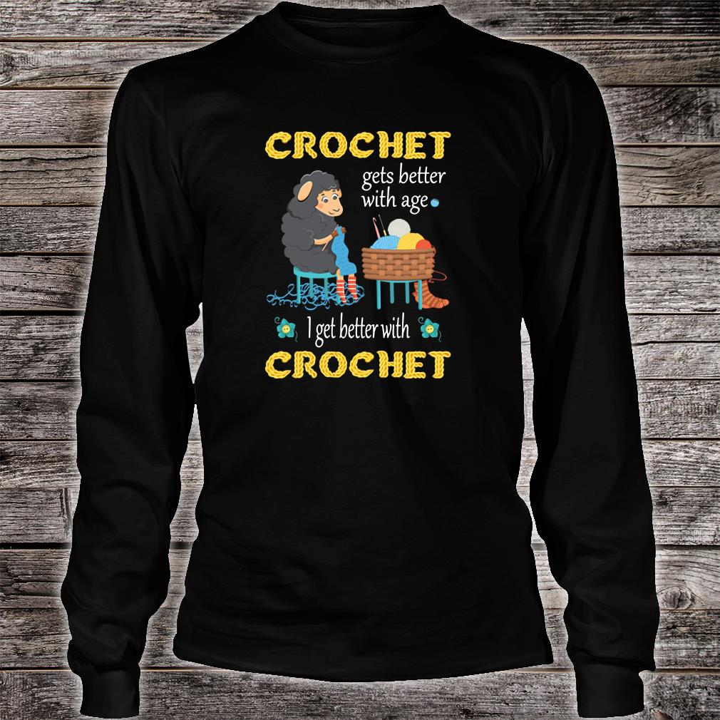 Crochet gets better with age i get better with crochet shirt Long sleeved