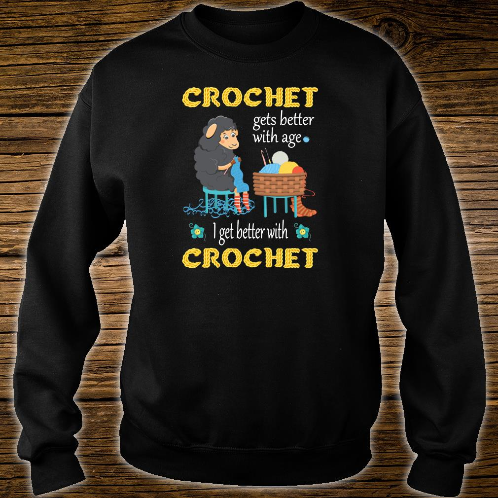 Crochet gets better with age i get better with crochet shirt sweater
