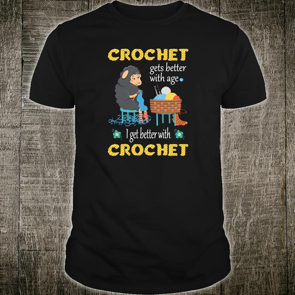 Crochet gets better with age i get better with crochet shirt