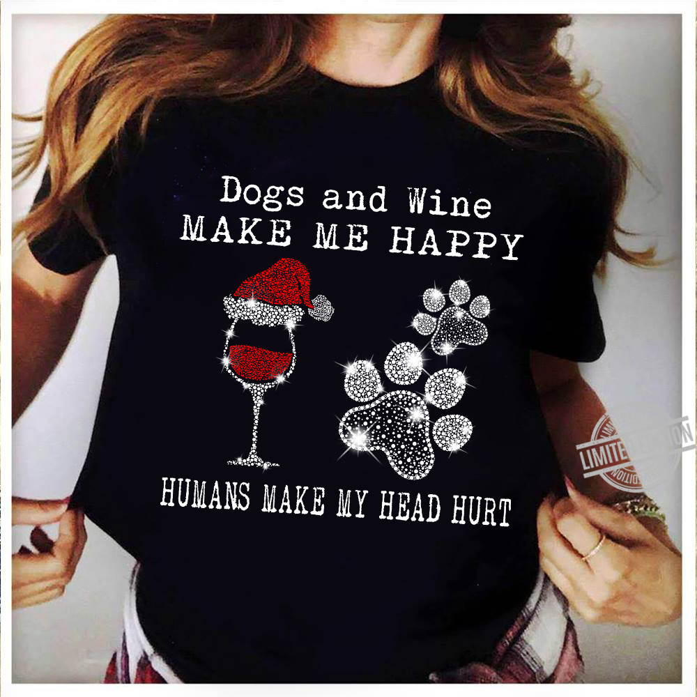 Dog And Wine Make Me Happy Human Make Me Head Hurt Shirt
