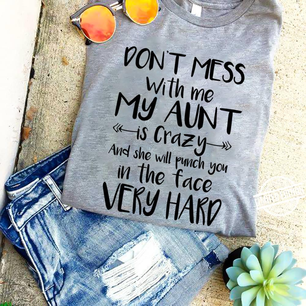 Don't Mess With Me My Aunt Is Crazy And She Will Punch You In The Face Very Hard ShirShirt