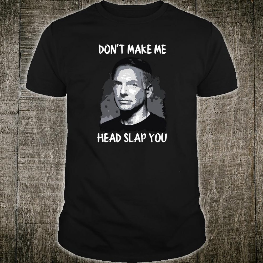Don't make me head slap you shirt