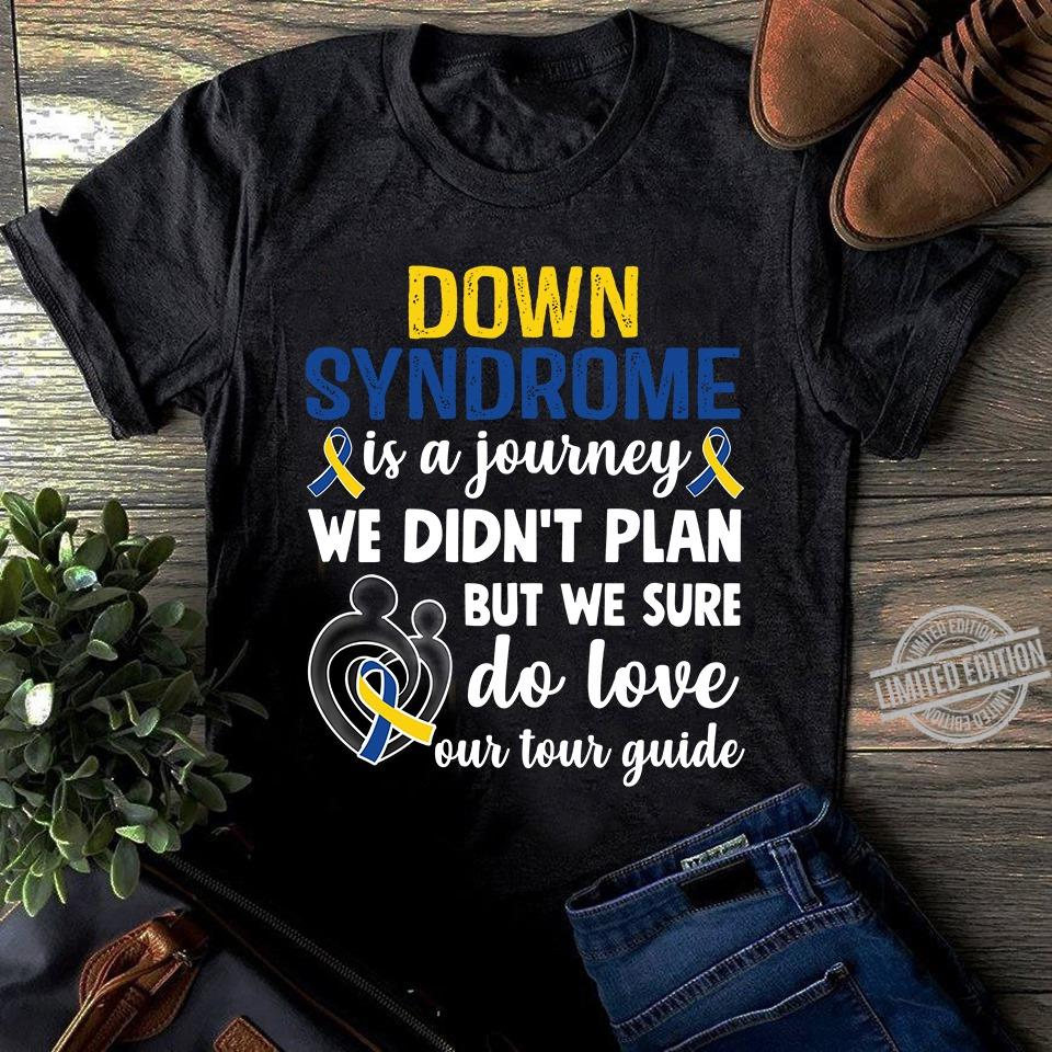 Down Syndrome Is A Journey We Didn't Plan But We Sure Shirt