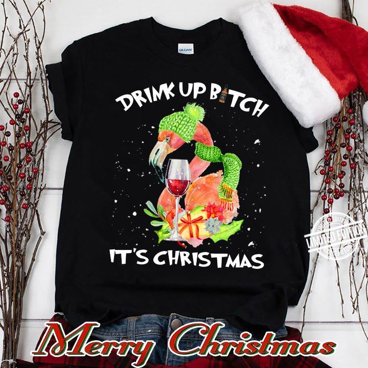 Drink Up Bitch It's Christmas Shirt