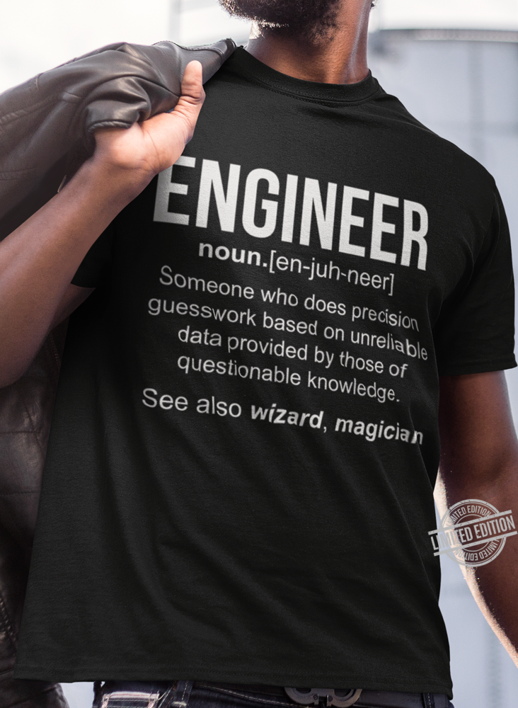 Engineer Someone Who Does Precision Guesswork Based On Unreliable Data Provided By Those Of Questionable Knowledge Shirt