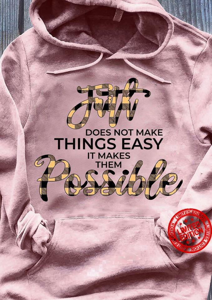 Faith Does Not Make Things Easy It Makes Them Possible Shirt
