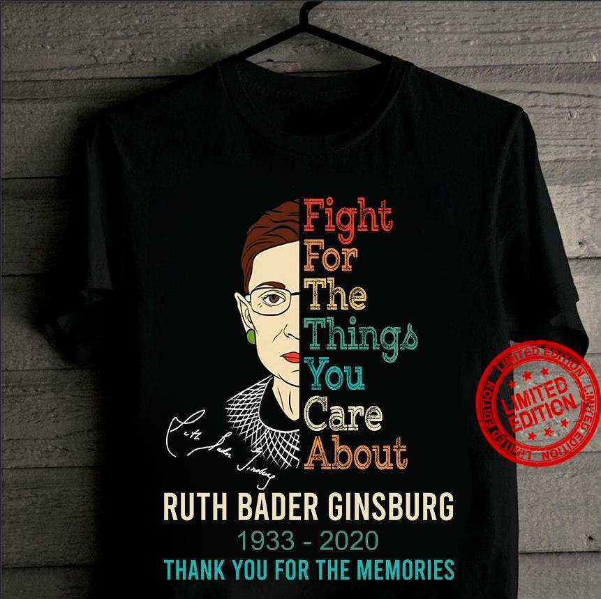 Fight For The Things That You Care About Ruth Bader Ginsburg 1933 2020 Thank You For The Memories Shirt