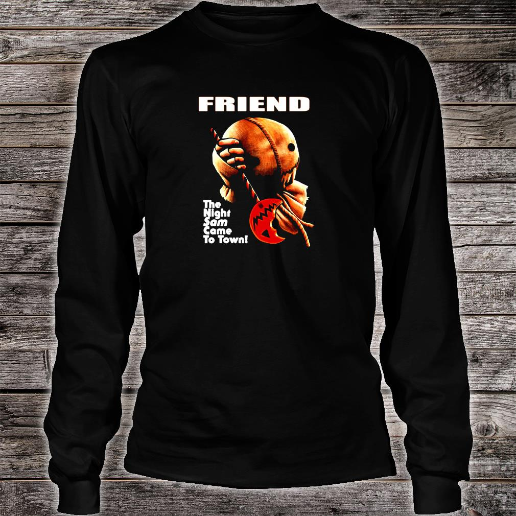 Friend the night same came to town shirt Long sleeved