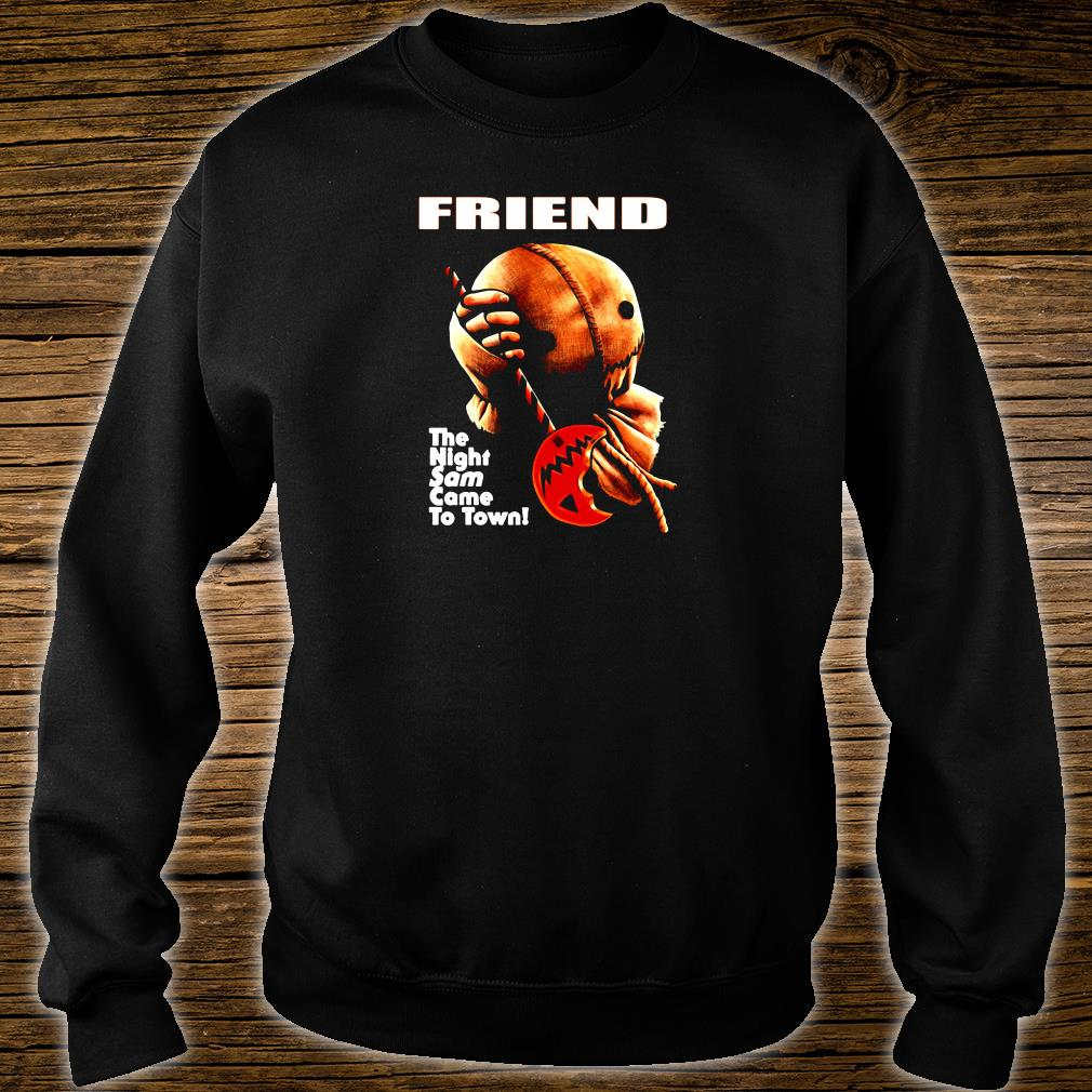 Friend the night same came to town shirt sweater