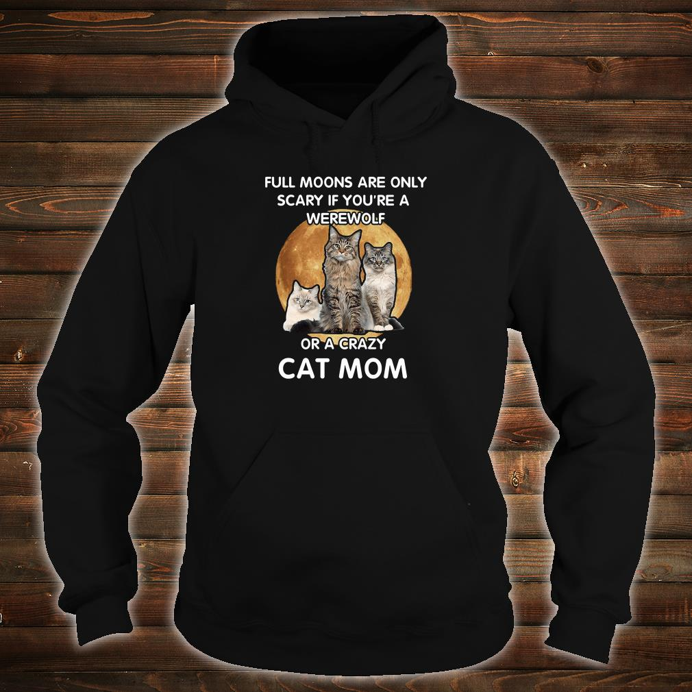 Full moons are only scary if you're a werewolf or a crazy cat mom shirt hoodie