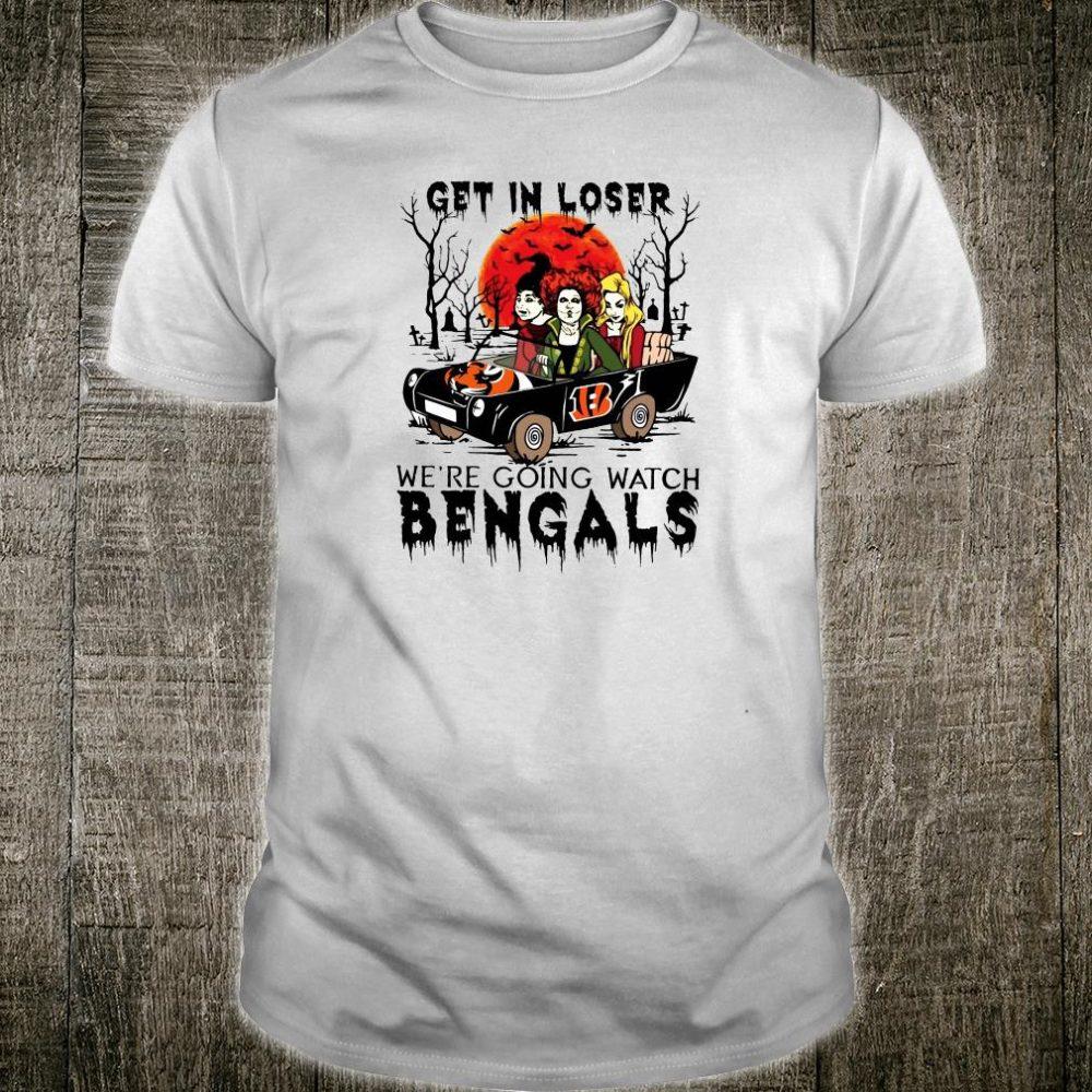 Get in loser we're going watch Bengals shirt