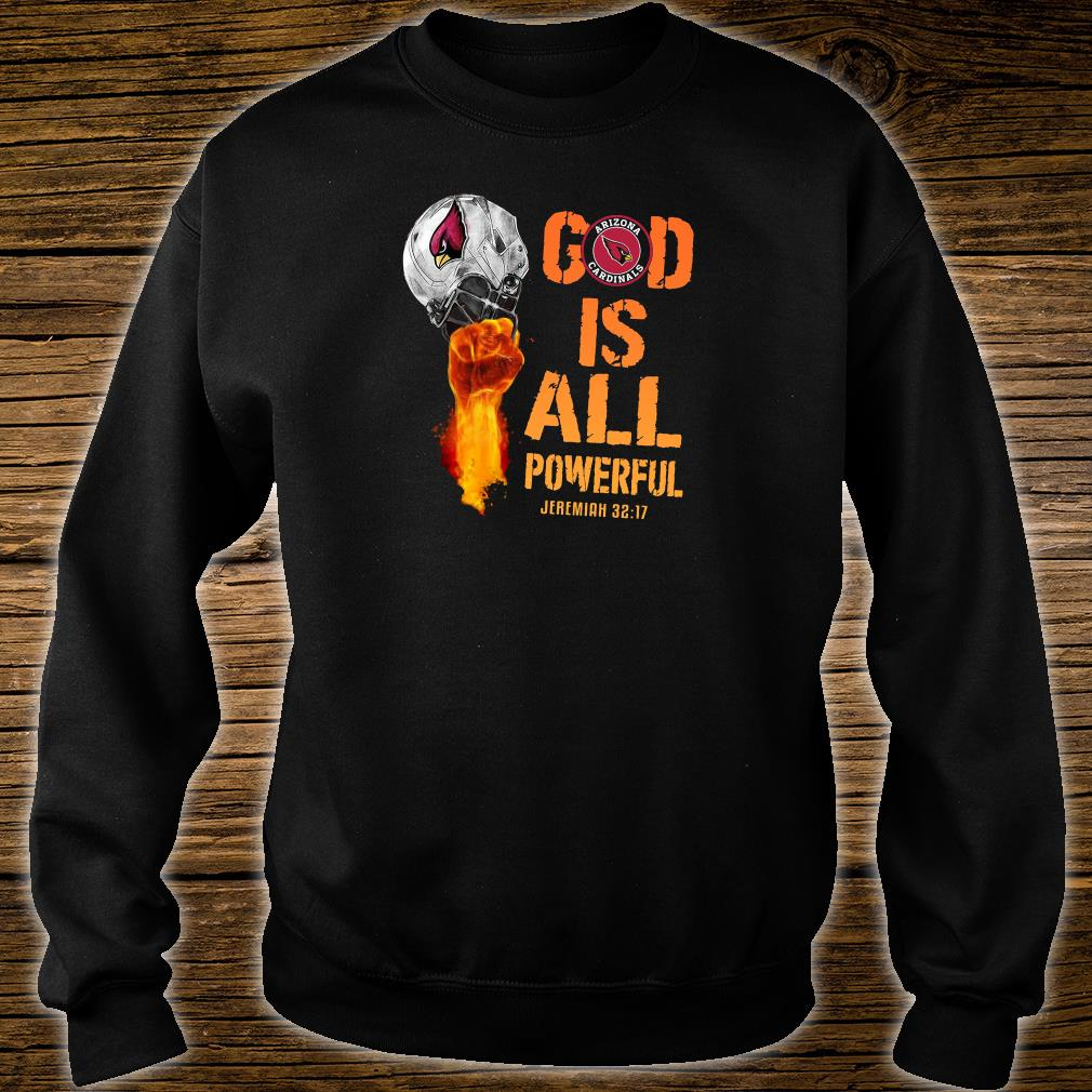 God is all powerful Jeremiah 32 17 shirt sweater