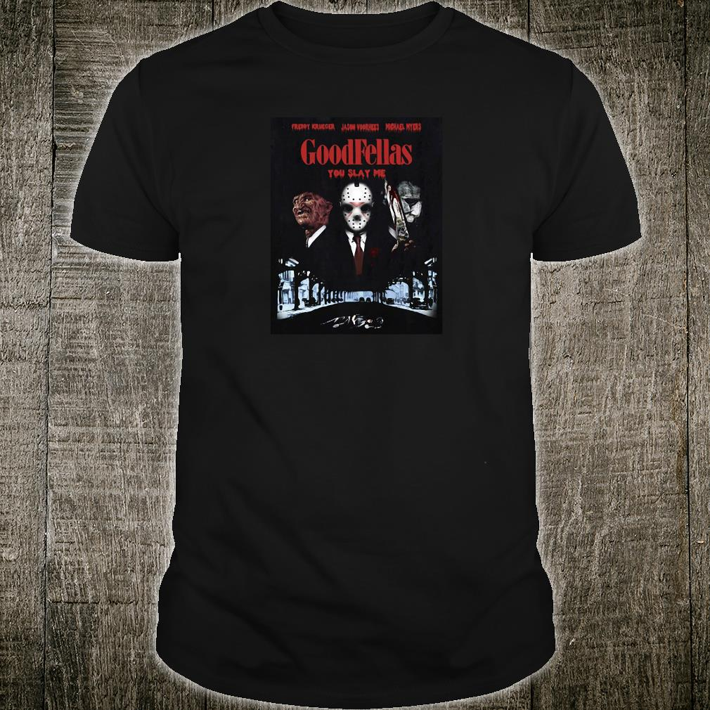 GoodFellas you slay me shirt